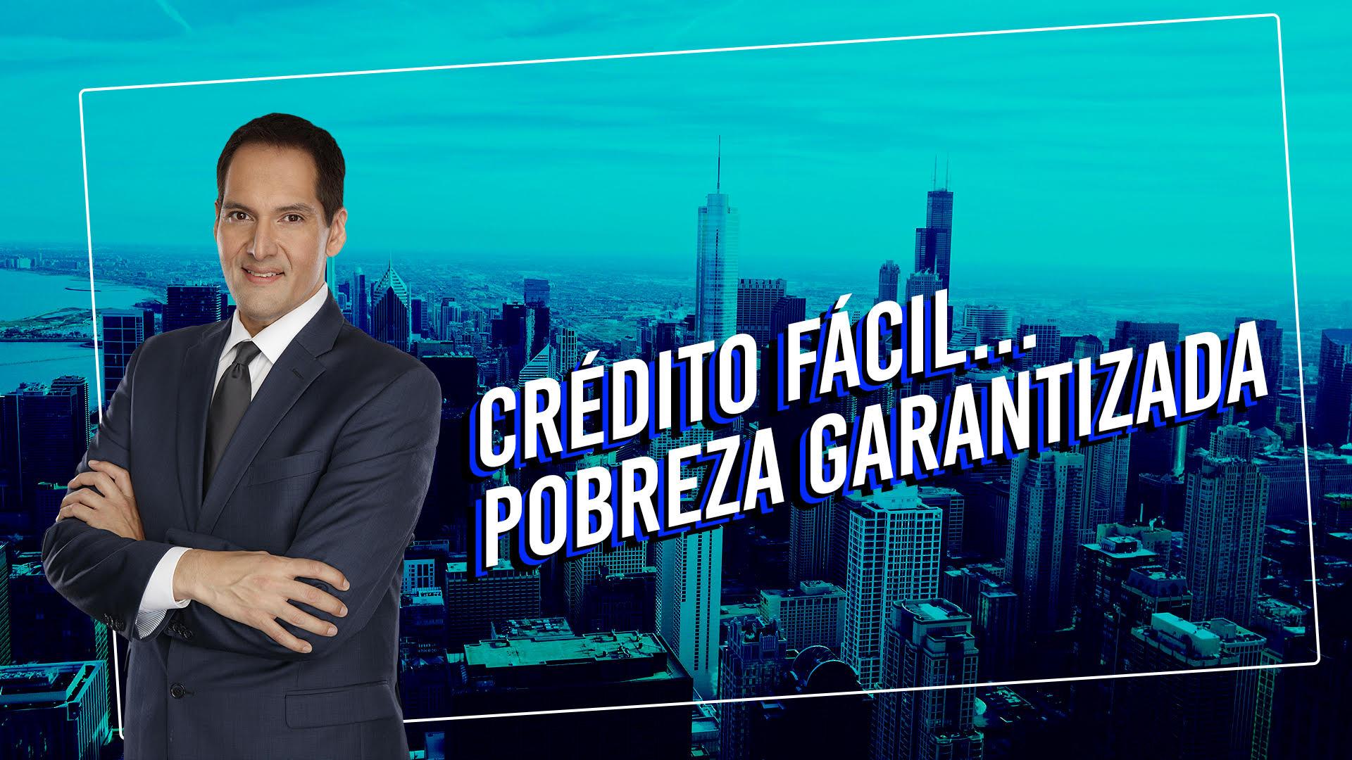 Crédito fácil… pobreza garantizada, lo que nadie dice sobre el dinero
