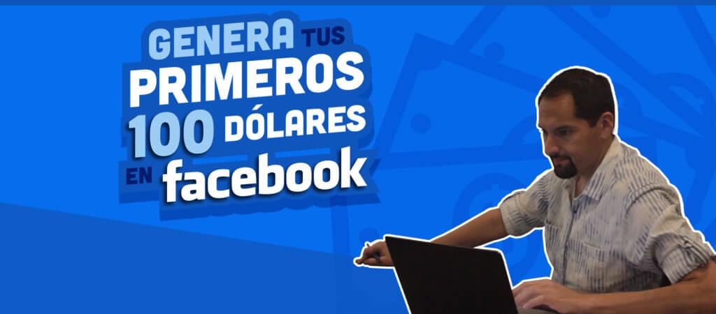 Genera tus primeros 100 dólares en Facebook