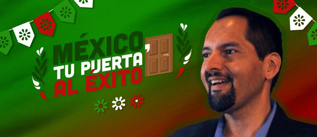 México, tu puerta al éxito