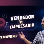 Vendedor vs. empresario ¿qué te conviene?