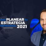 Cómo planear tu estrategia empresarial 2021