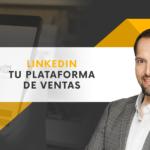 LinkedIn tu plataforma de ventas