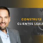 Construye clientes leales