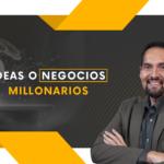 Ideas o negocios millonarios